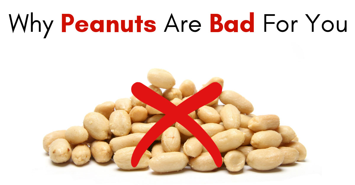 Why Peanuts Are Bad For You
