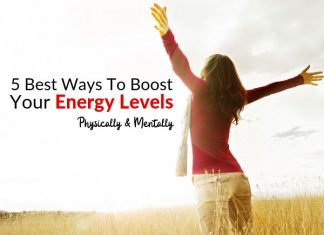5 Best Ways To Boost Your Energy Levels, Physically & Mentally