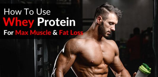 How To Use Whey Protein For Maximum Muscle and Fat Loss