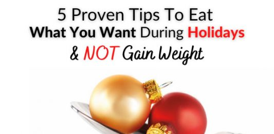 5 Proven Tips To Eat What You Want During Holidays & NOT Gain Weight