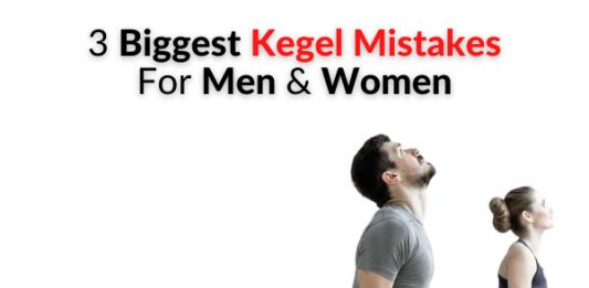 3 Biggest Kegel Mistakes For Men & Women