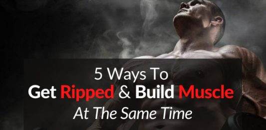 5 Ways To Get Ripped & Build Muscle At The Same Time