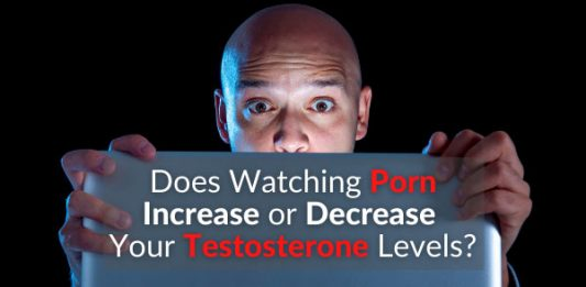 Does Watching Porn Increase or Decrease Your Testosterone Levels