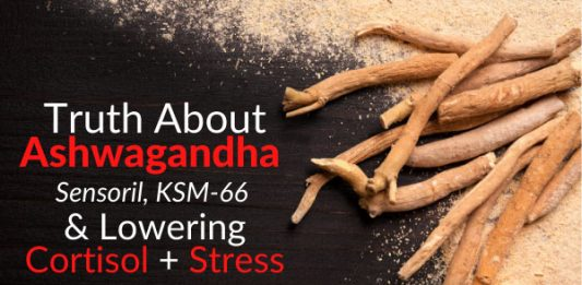 Truth About Ashwagandha, Sensoril, KSM-66 & Lowering Cortisol + Stress