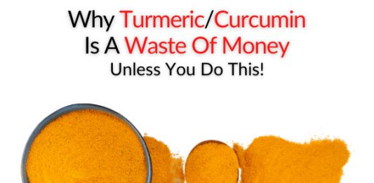 Why Turmeric/Curcumin Is A Waste Of Money, Unless You Do This