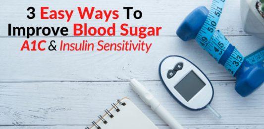 3 Easy Ways To Improve Blood Sugar, A1C & Insulin Sensitivity